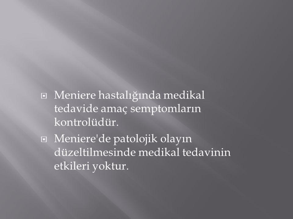 Meniere hastalığında medikal tedavide amaç semptomların kontrolüdür.