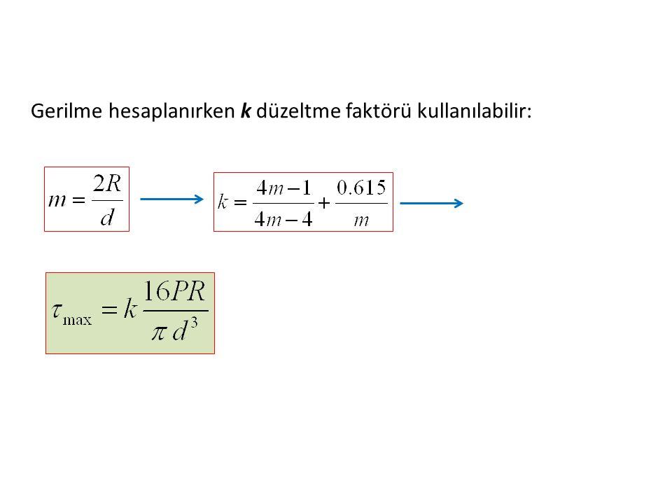 Gerilme hesaplanırken k düzeltme faktörü kullanılabilir:
