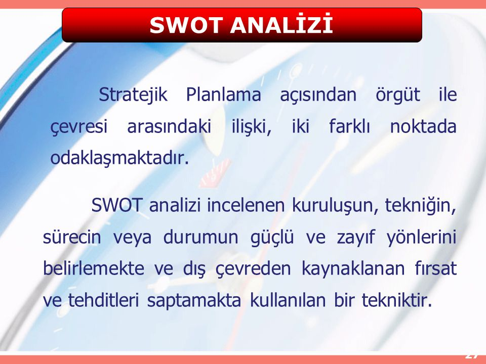 SWOT ANALİZİ Stratejik Planlama açısından örgüt ile çevresi arasındaki ilişki, iki farklı noktada odaklaşmaktadır.