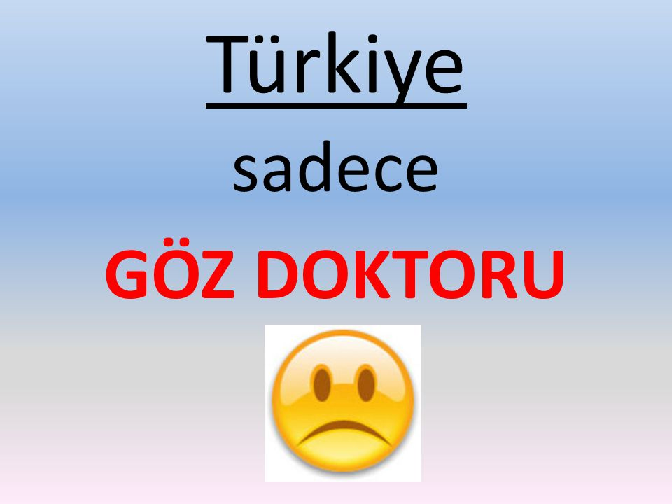 Türkiye sadece GÖZ DOKTORU