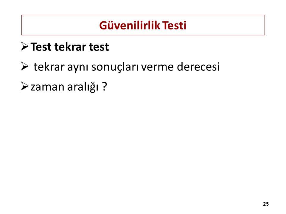 Test tekrar test tekrar aynı sonuçları verme derecesi zaman aralığı
