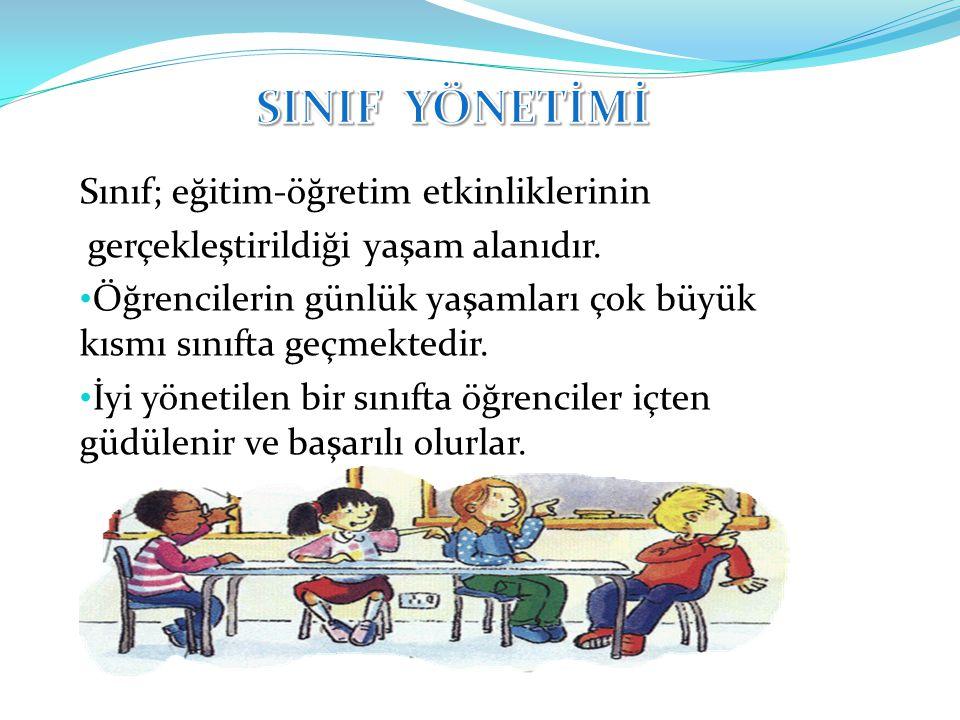 SINIF YÖNETİMİ Sınıf; eğitim-öğretim etkinliklerinin