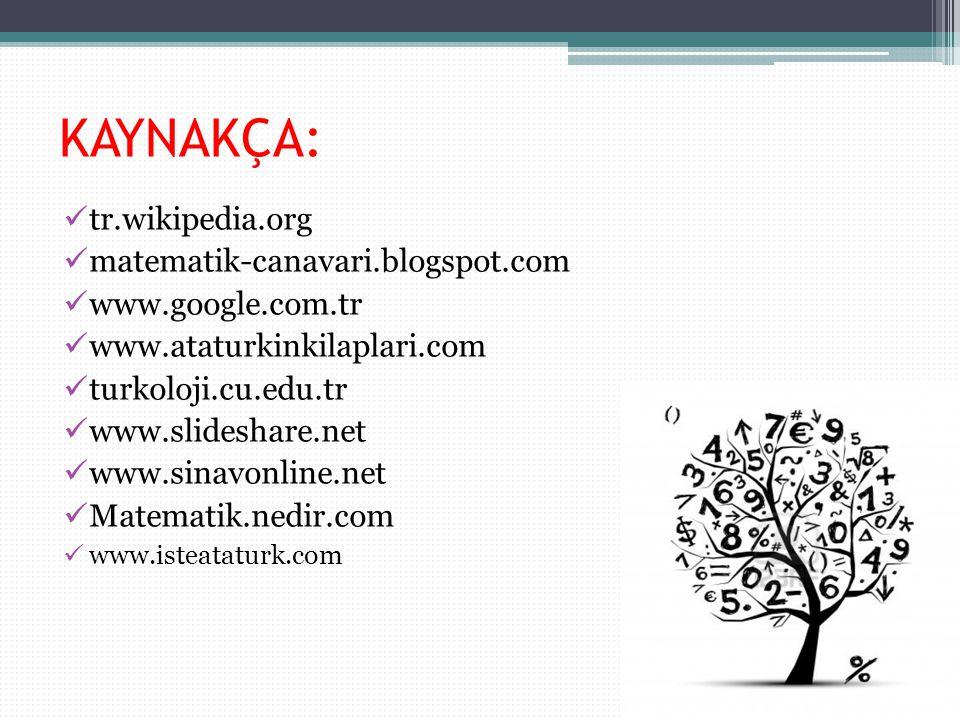 KAYNAKÇA: tr.wikipedia.org matematik-canavari.blogspot.com