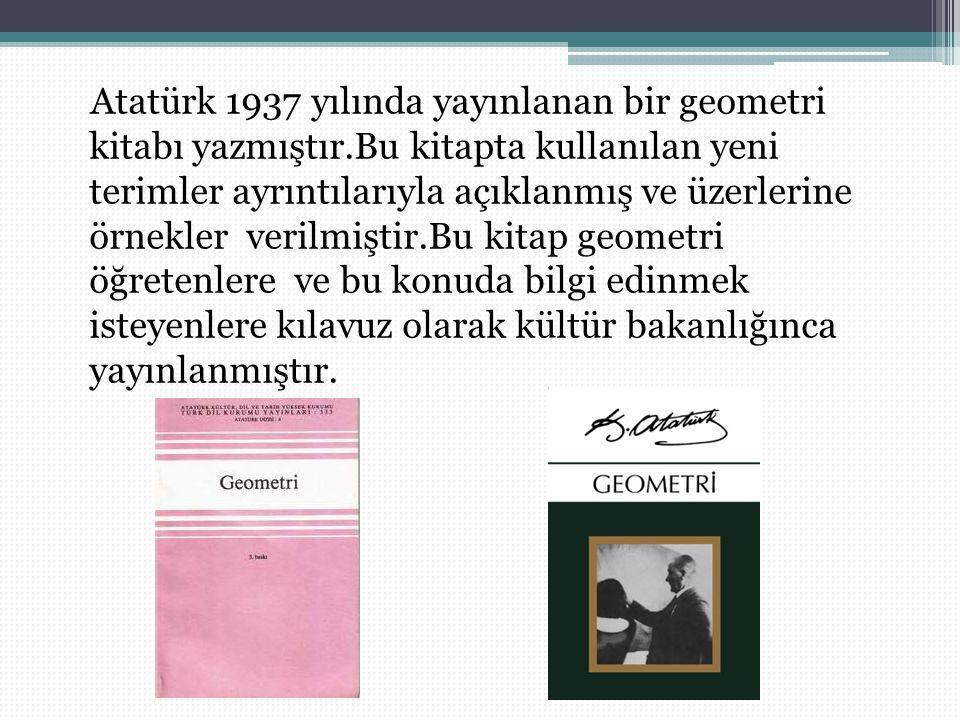 Atatürk 1937 yılında yayınlanan bir geometri kitabı yazmıştır