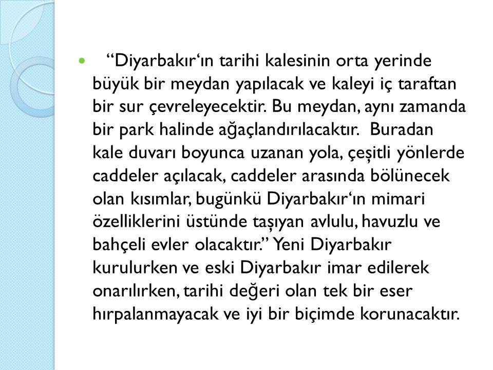 Diyarbakır'ın tarihi kalesinin orta yerinde büyük bir meydan yapılacak ve kaleyi iç taraftan bir sur çevreleyecektir.