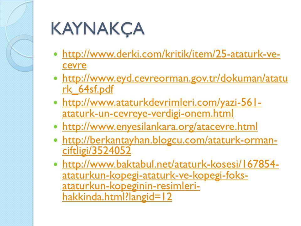 KAYNAKÇA http://www.derki.com/kritik/item/25-ataturk-ve- cevre