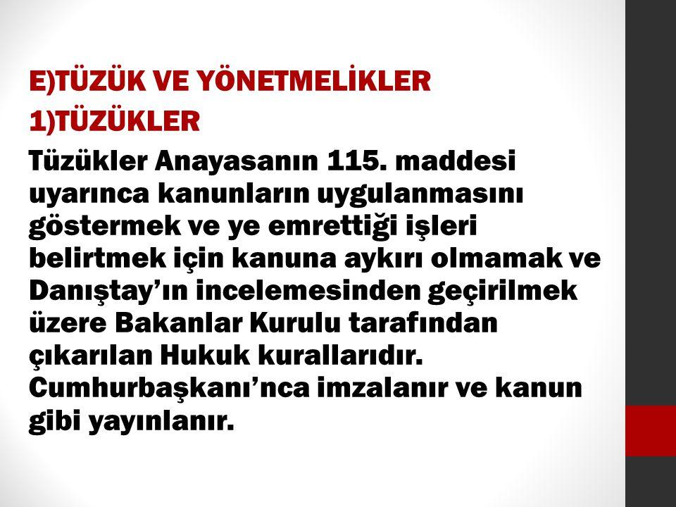 E)TÜZÜK VE YÖNETMELİKLER 1)TÜZÜKLER Tüzükler Anayasanın 115