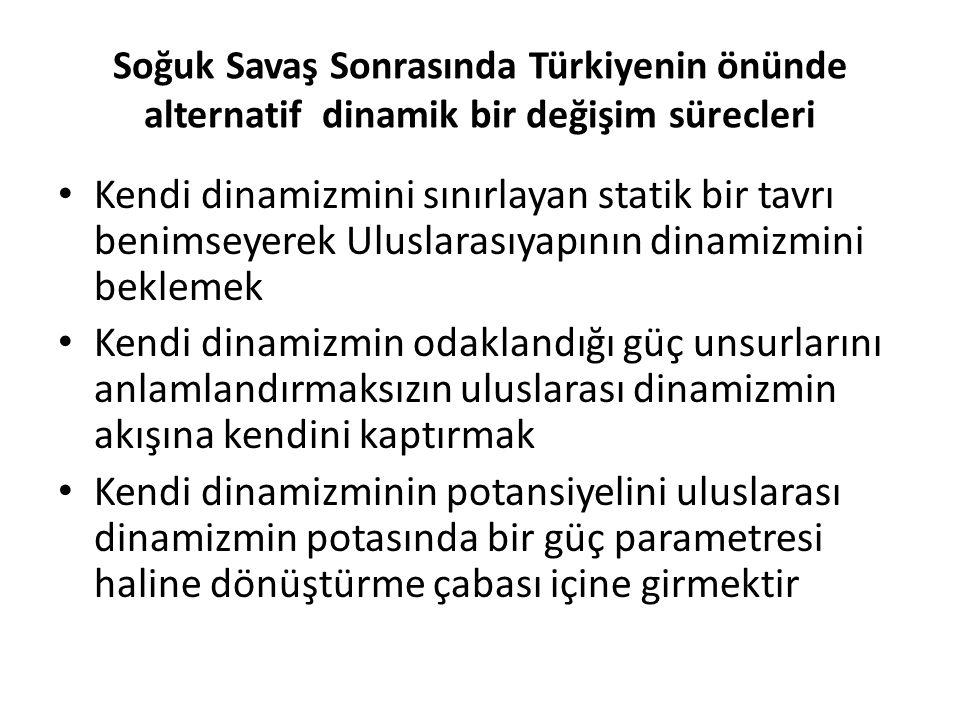 Soğuk Savaş Sonrasında Türkiyenin önünde alternatif dinamik bir değişim sürecleri