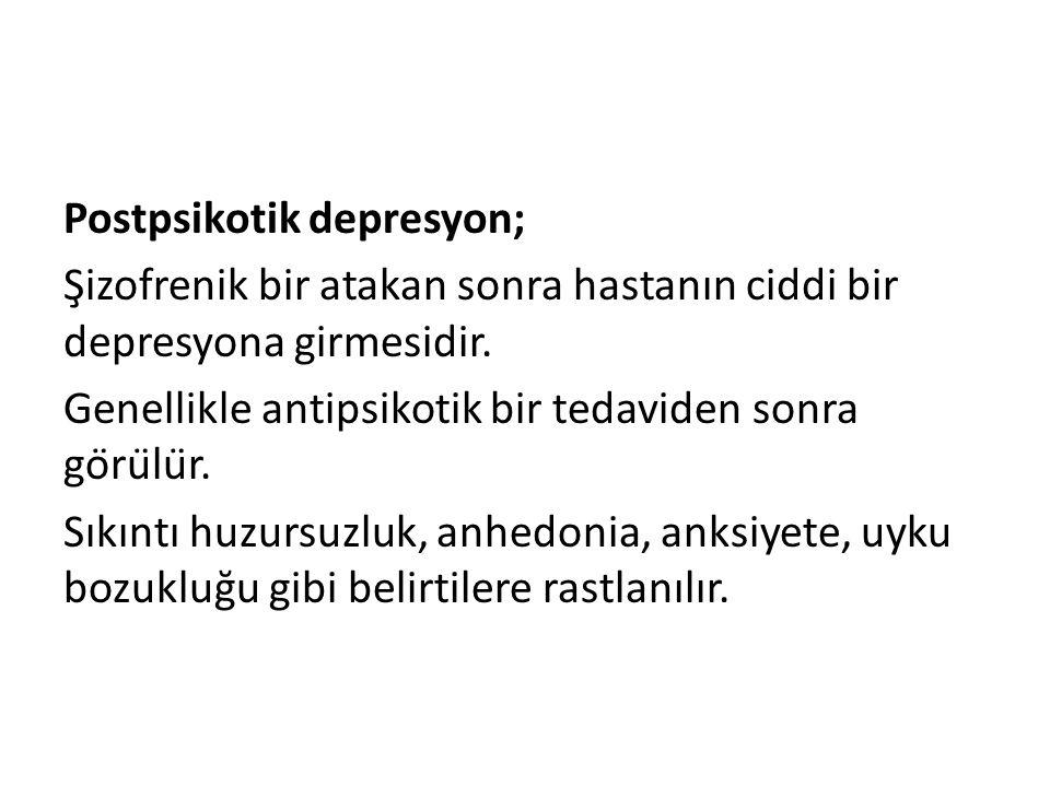 Postpsikotik depresyon; Şizofrenik bir atakan sonra hastanın ciddi bir depresyona girmesidir.