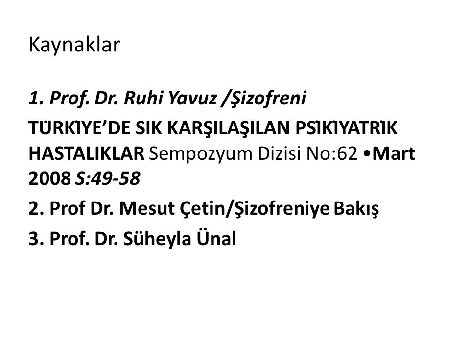 Kaynaklar 1. Prof. Dr. Ruhi Yavuz /Şizofreni