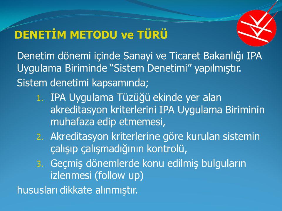 DENETİM METODU ve TÜRÜ Denetim dönemi içinde Sanayi ve Ticaret Bakanlığı IPA Uygulama Biriminde Sistem Denetimi yapılmıştır.