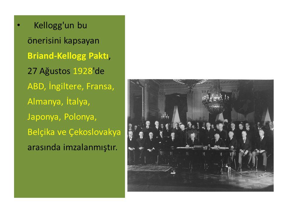 Kellogg un bu önerisini kapsayan Briand-Kellogg Paktı, 27 Ağustos 1928 de ABD, İngiltere, Fransa, Almanya, İtalya, Japonya, Polonya, Belçika ve Çekoslovakya arasında imzalanmıştır.