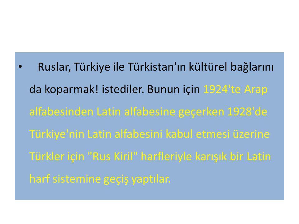 Ruslar, Türkiye ile Türkistan ın kültürel bağlarını da koparmak