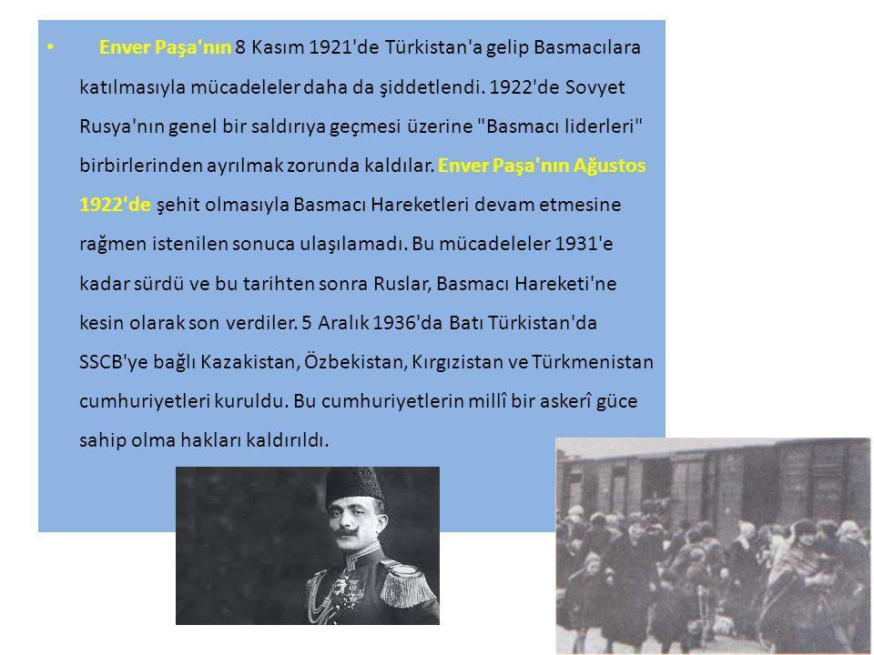 Enver Paşa nın 8 Kasım 1921 de Türkistan a gelip Basmacılara katılmasıyla mücadeleler daha da şiddetlendi.