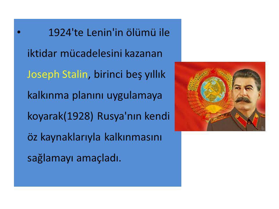 1924 te Lenin in ölümü ile iktidar mücadelesini kazanan Joseph Stalin, birinci beş yıllık kalkınma planını uygulamaya koyarak(1928) Rusya nın kendi öz kaynaklarıyla kalkınmasını sağlamayı amaçladı.
