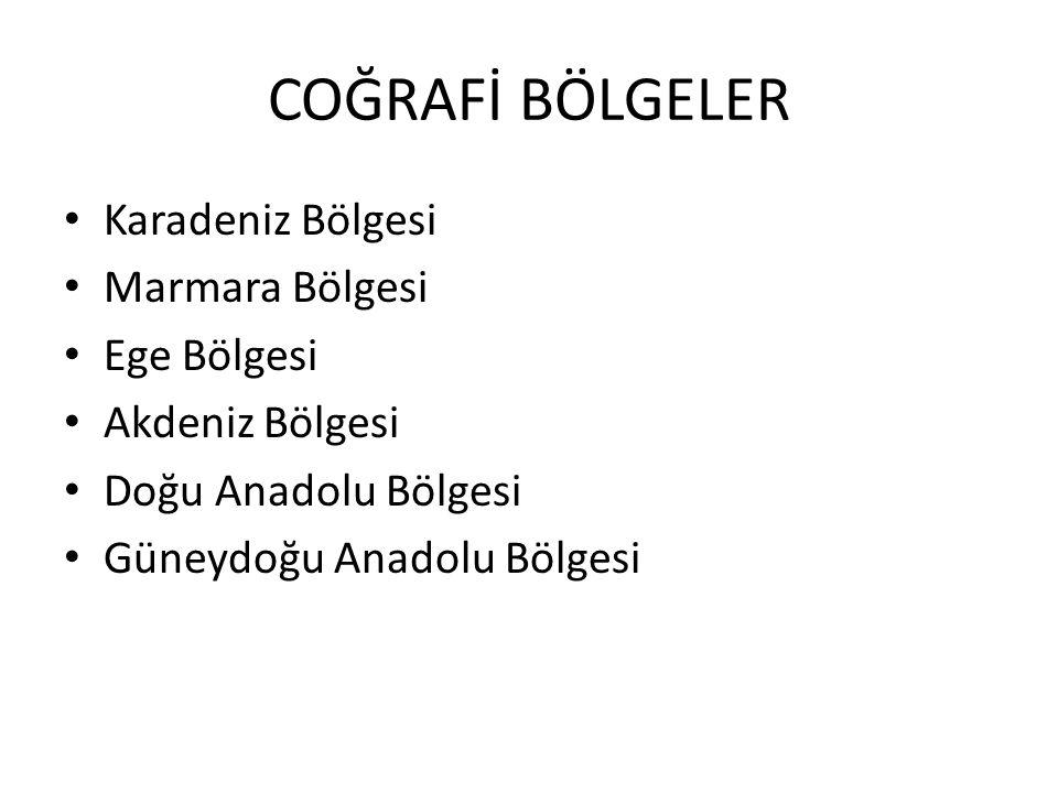 COĞRAFİ BÖLGELER Karadeniz Bölgesi Marmara Bölgesi Ege Bölgesi