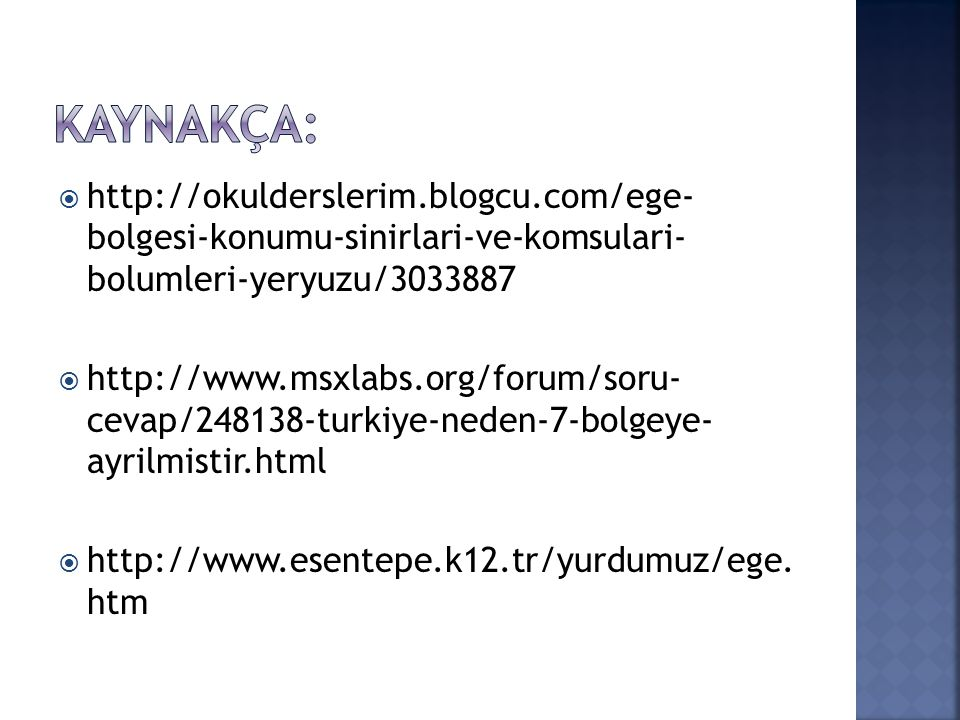 Kaynakça: http://okulderslerim.blogcu.com/ege- bolgesi-konumu-sinirlari-ve-komsulari- bolumleri-yeryuzu/3033887.