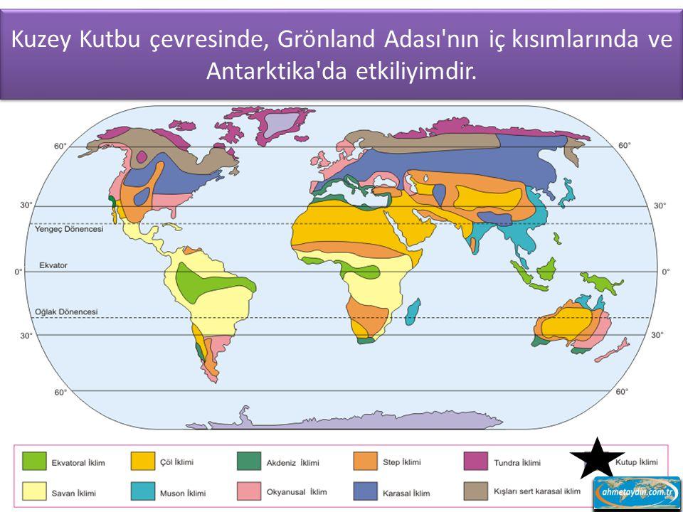 Kuzey Kutbu çevresinde, Grönland Adası nın iç kısımlarında ve Antarktika da etkiliyimdir.