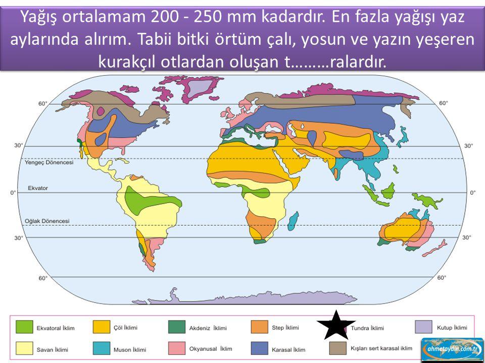 Yağış ortalamam 200 - 250 mm kadardır