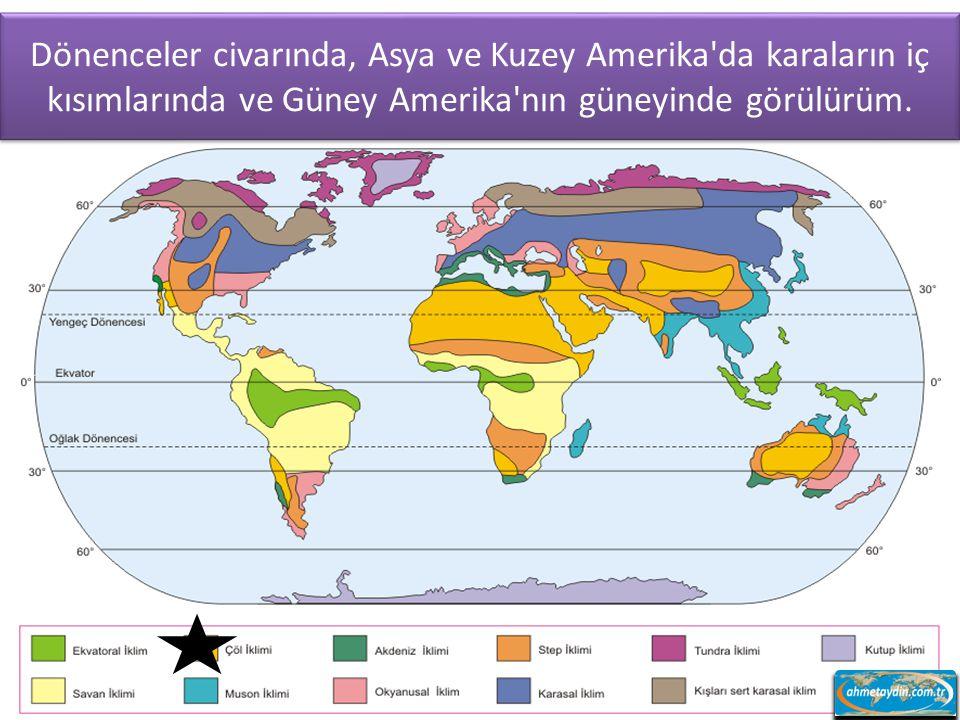 Dönenceler civarında, Asya ve Kuzey Amerika da karaların iç kısımlarında ve Güney Amerika nın güneyinde görülürüm.