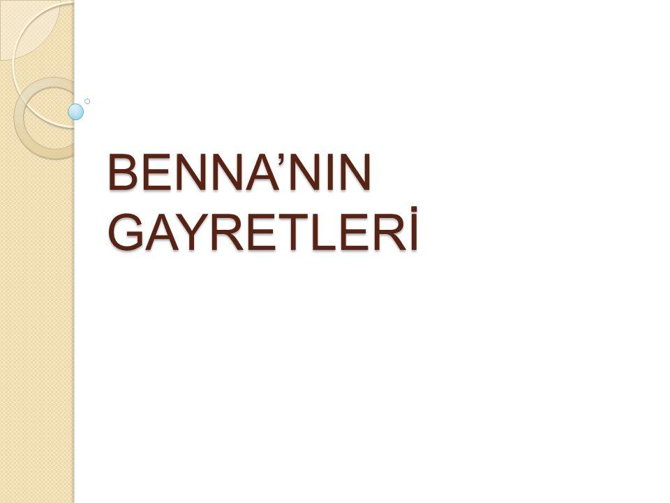 BENNA'NIN GAYRETLERİ