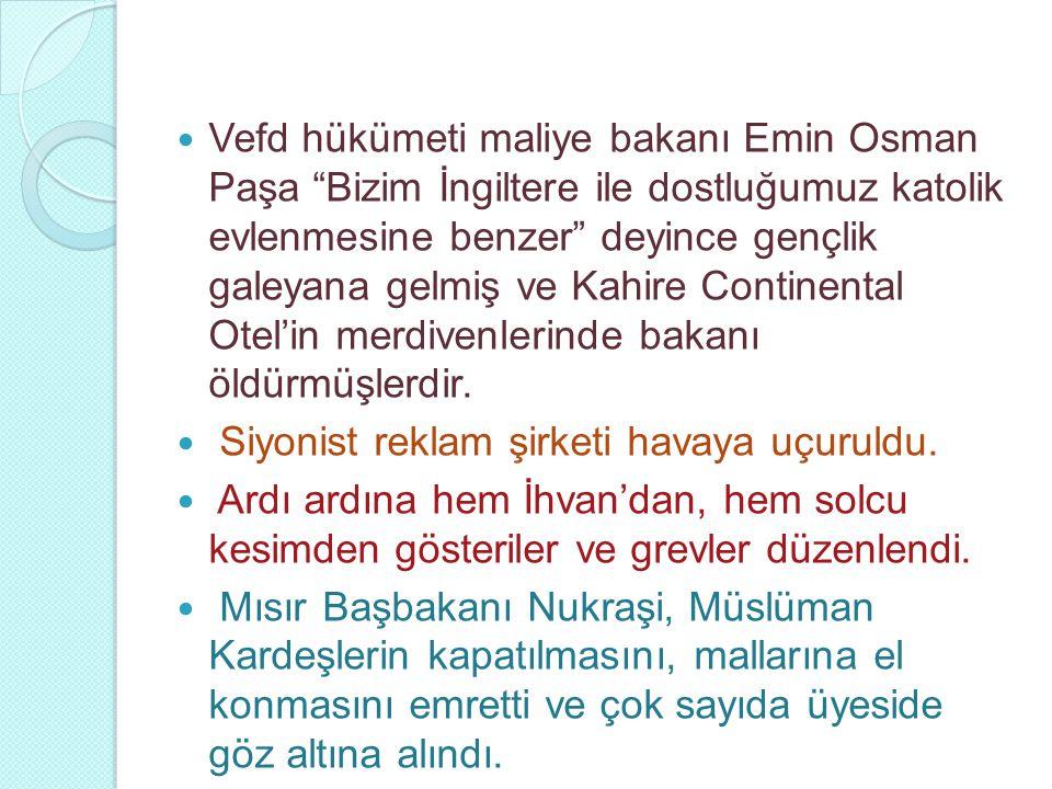 Vefd hükümeti maliye bakanı Emin Osman Paşa Bizim İngiltere ile dostluğumuz katolik evlenmesine benzer deyince gençlik galeyana gelmiş ve Kahire Continental Otel'in merdivenlerinde bakanı öldürmüşlerdir.