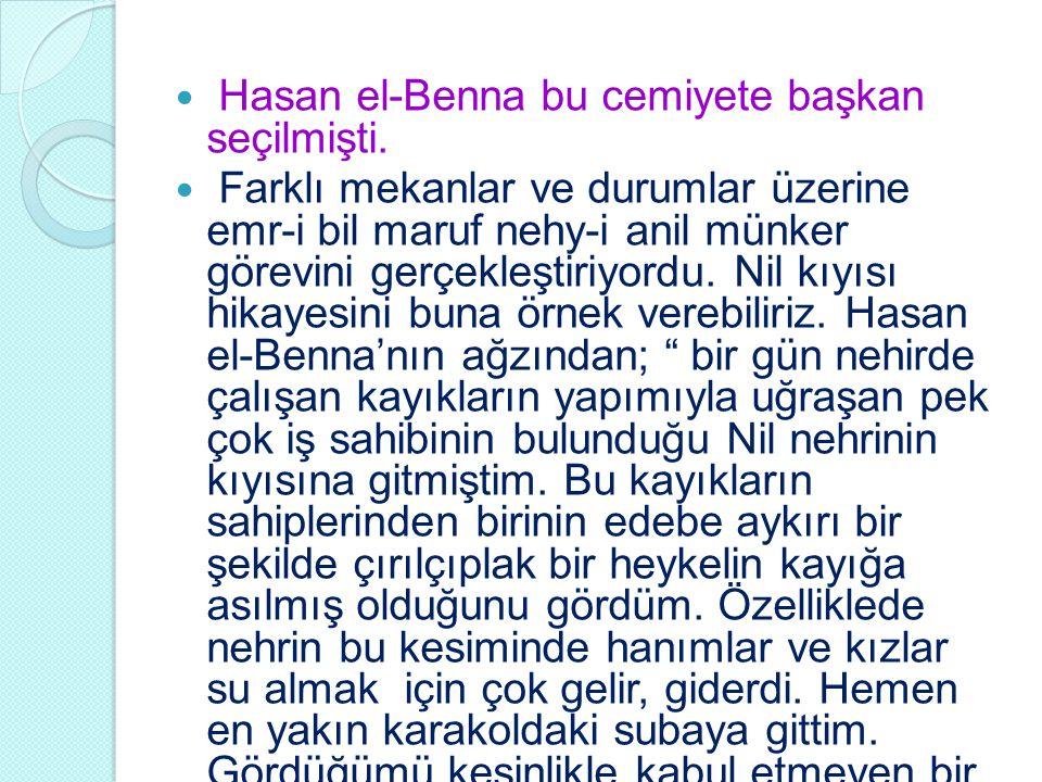 Hasan el-Benna bu cemiyete başkan seçilmişti.