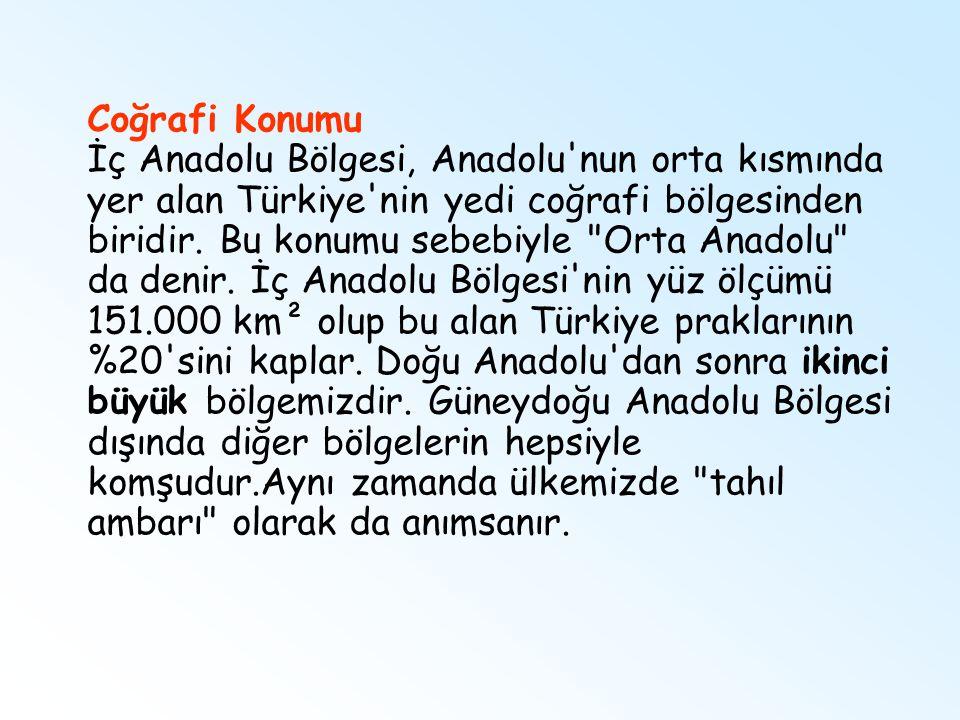 Coğrafi Konumu İç Anadolu Bölgesi, Anadolu nun orta kısmında yer alan Türkiye nin yedi coğrafi bölgesinden biridir.
