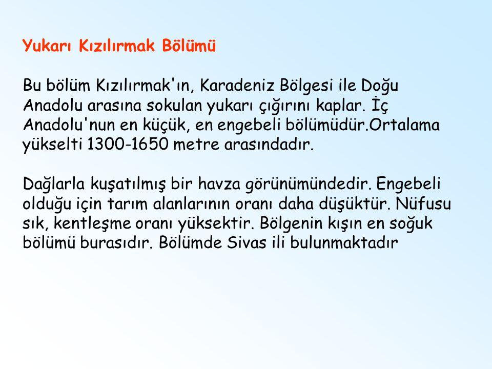 Yukarı Kızılırmak Bölümü Bu bölüm Kızılırmak ın, Karadeniz Bölgesi ile Doğu Anadolu arasına sokulan yukarı çığırını kaplar.