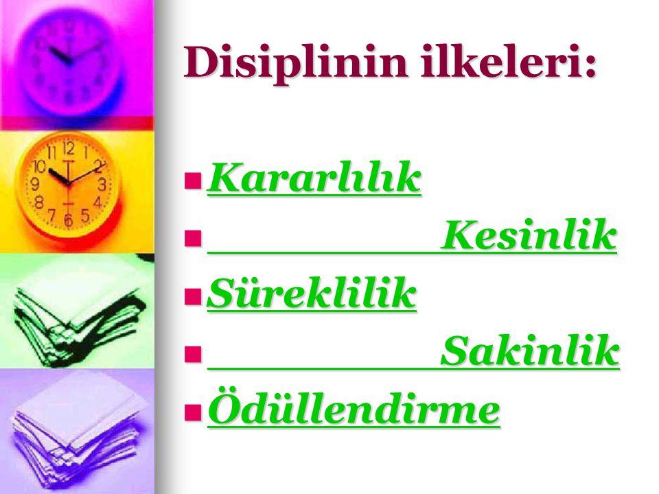 Disiplinin ilkeleri: Kararlılık Kesinlik Süreklilik Sakinlik