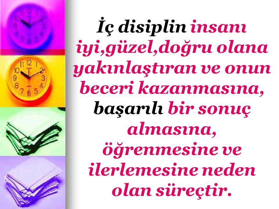 İç disiplin insanı iyi,güzel,doğru olana yakınlaştıran ve onun beceri kazanmasına,