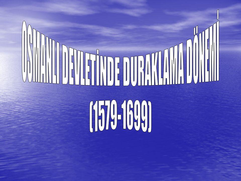 OSMANLI DEVLETİNDE DURAKLAMA DÖNEMİ