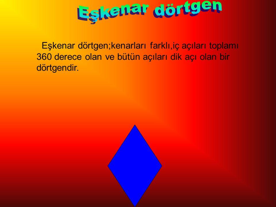 Eşkenar dörtgen Eşkenar dörtgen;kenarları farklı,iç açıları toplamı 360 derece olan ve bütün açıları dik açı olan bir dörtgendir.