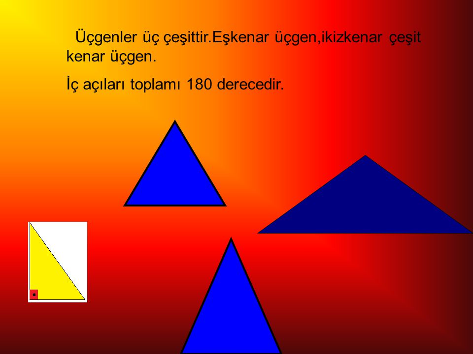 Üçgenler üç çeşittir.Eşkenar üçgen,ikizkenar çeşit kenar üçgen.