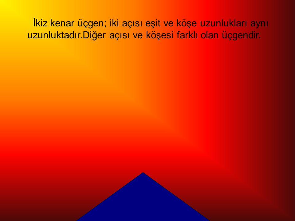 İkiz kenar üçgen; iki açısı eşit ve köşe uzunlukları aynı uzunluktadır