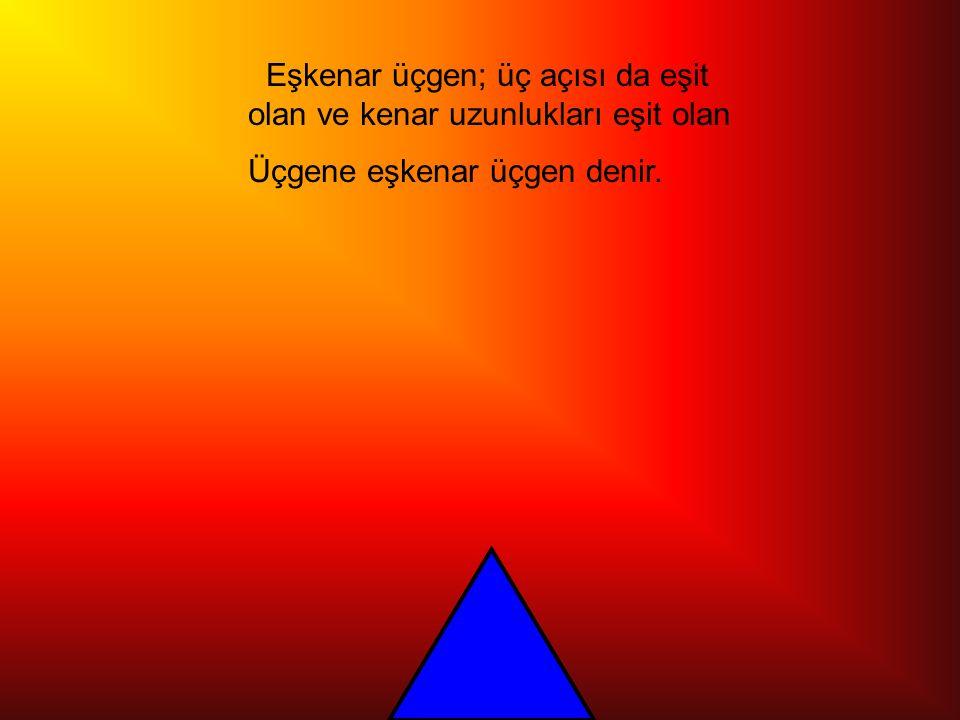 Eşkenar üçgen; üç açısı da eşit olan ve kenar uzunlukları eşit olan