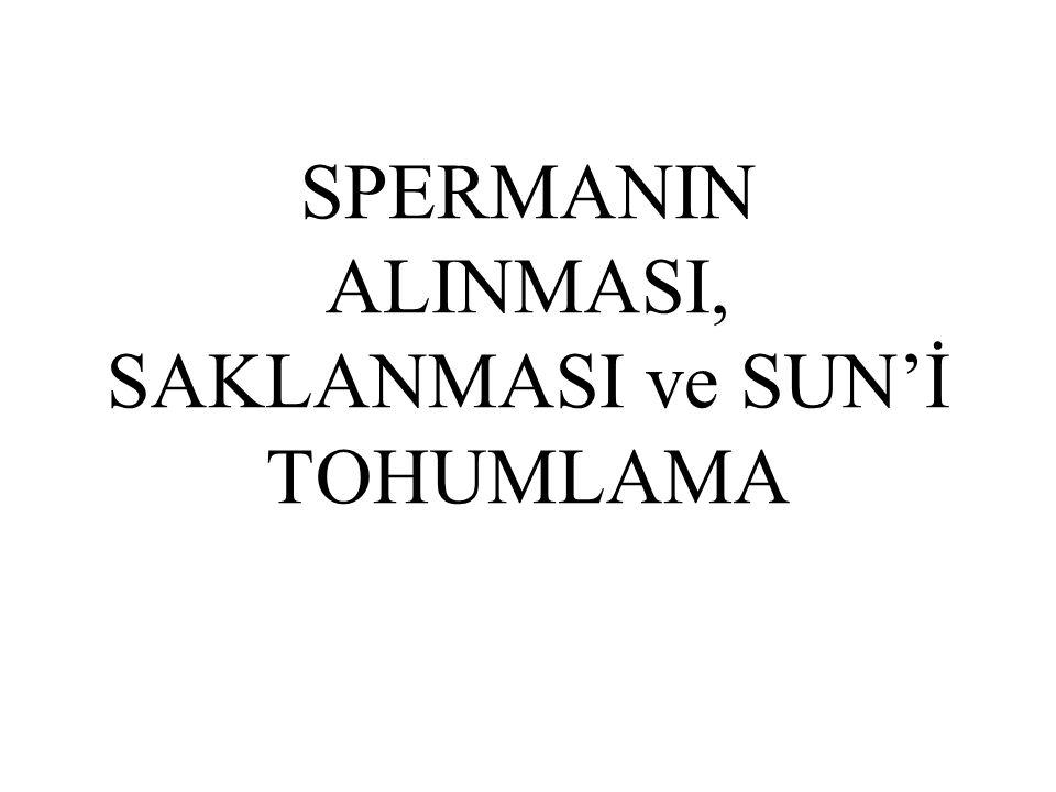 SPERMANIN ALINMASI, SAKLANMASI ve SUN'İ TOHUMLAMA