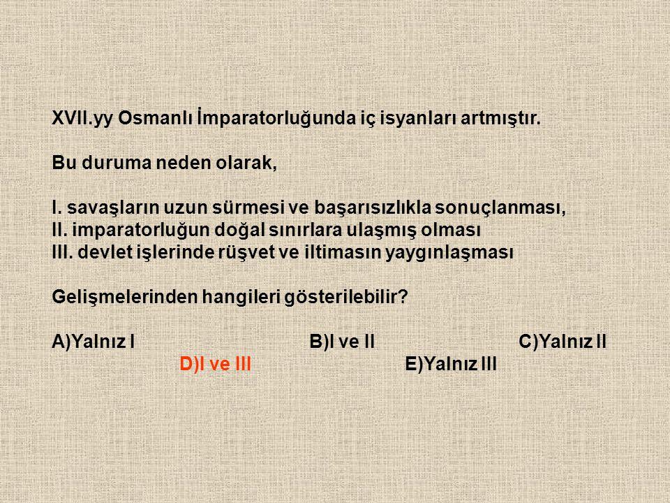 XVII.yy Osmanlı İmparatorluğunda iç isyanları artmıştır.