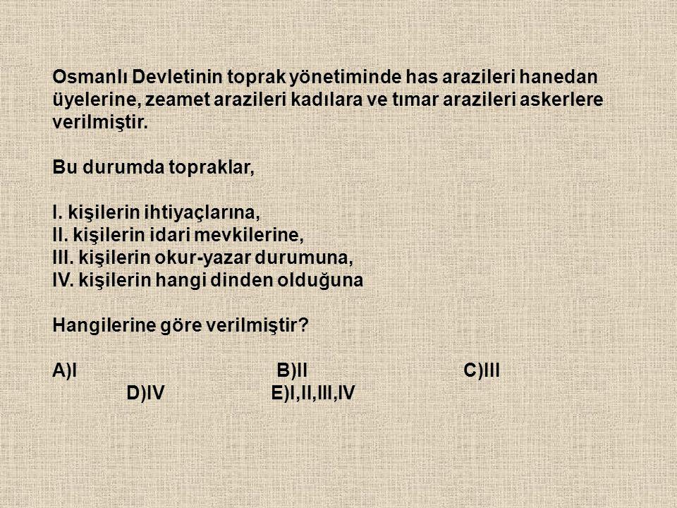 Osmanlı Devletinin toprak yönetiminde has arazileri hanedan üyelerine, zeamet arazileri kadılara ve tımar arazileri askerlere verilmiştir.