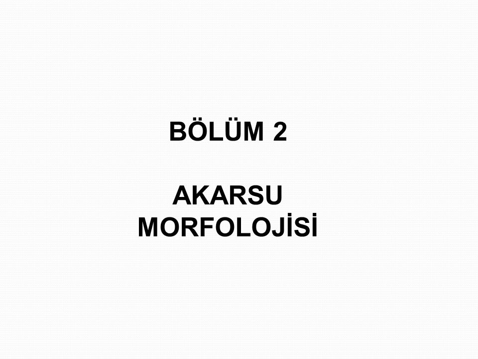 BÖLÜM 2 AKARSU MORFOLOJİSİ