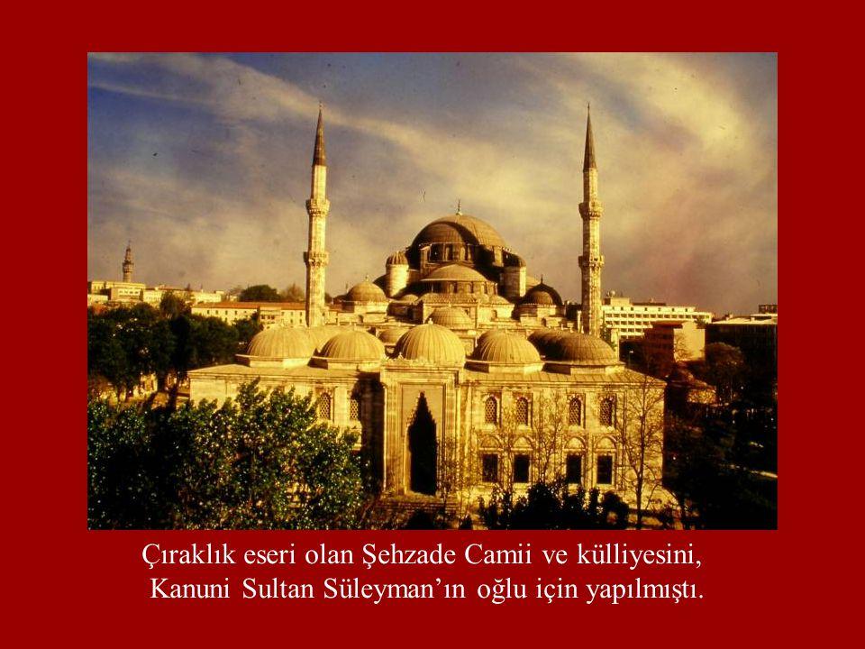 Çıraklık eseri olan Şehzade Camii ve külliyesini,