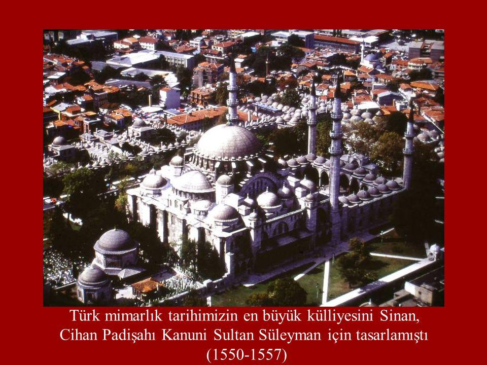 Türk mimarlık tarihimizin en büyük külliyesini Sinan,