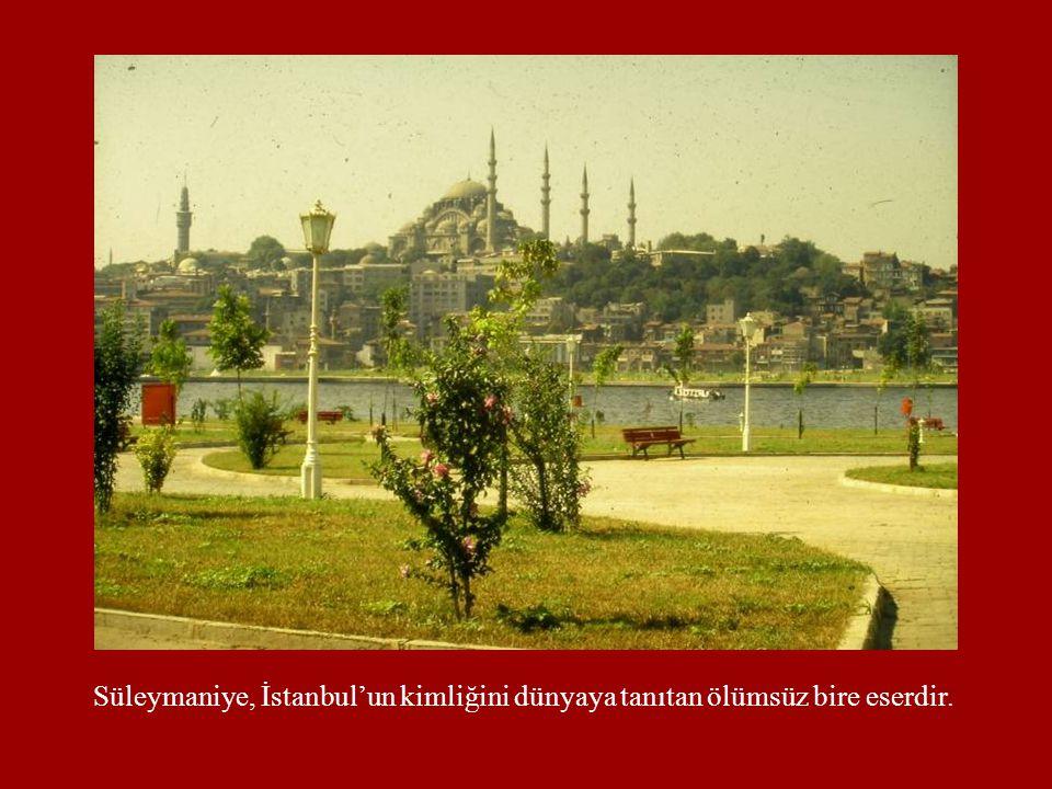Süleymaniye, İstanbul'un kimliğini dünyaya tanıtan ölümsüz bire eserdir.