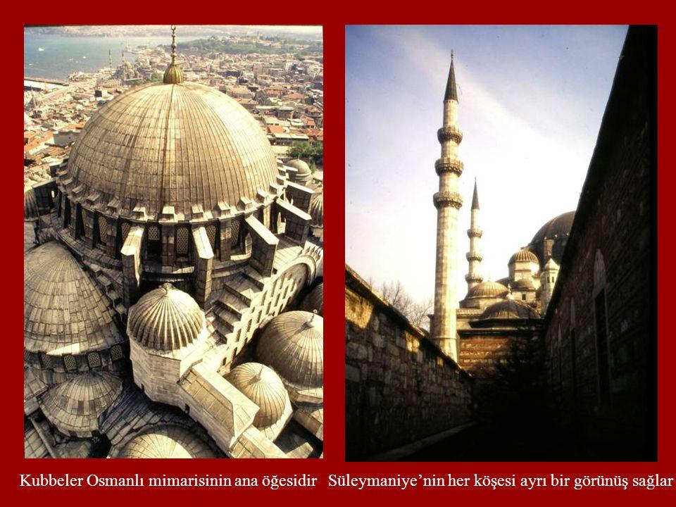 Kubbeler Osmanlı mimarisinin ana öğesidir