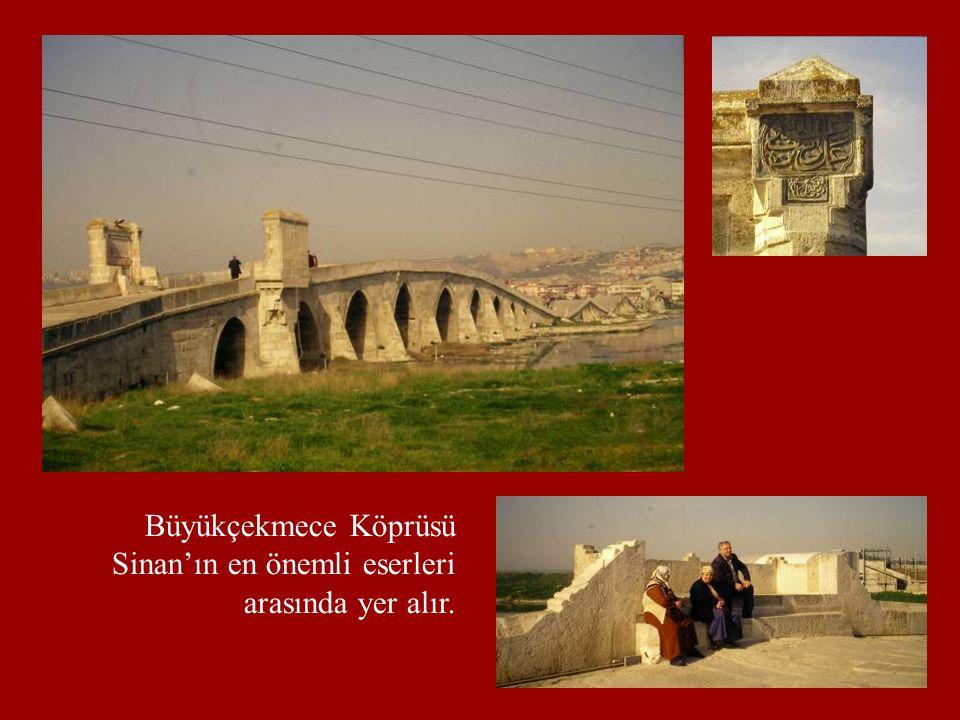Büyükçekmece Köprüsü Sinan'ın en önemli eserleri arasında yer alır.