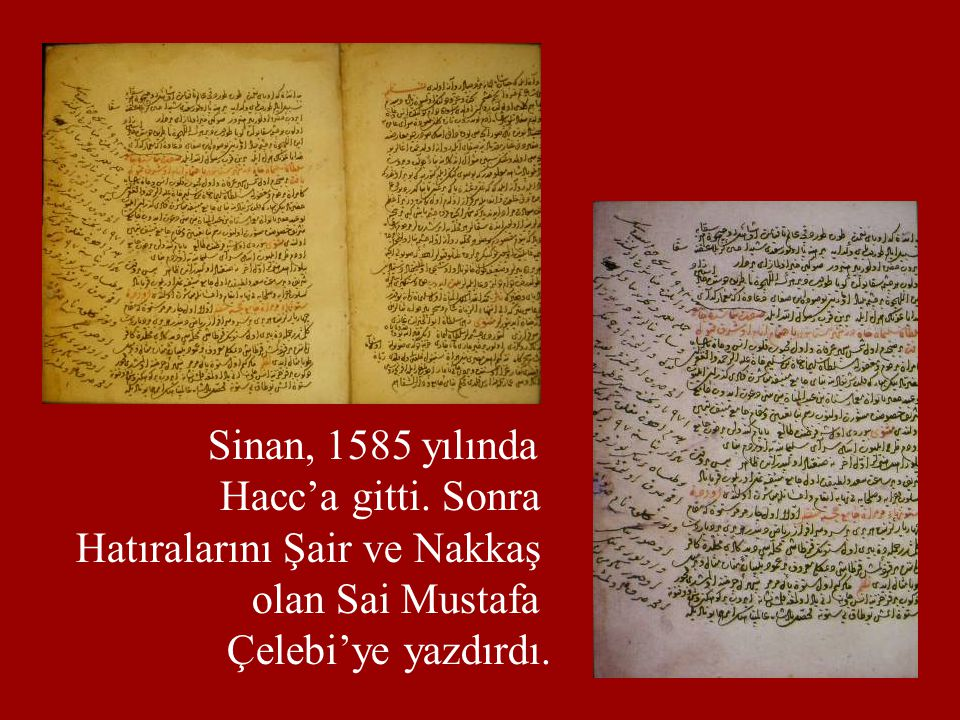 Sinan, 1585 yılında Hacc'a gitti. Sonra. Hatıralarını Şair ve Nakkaş.