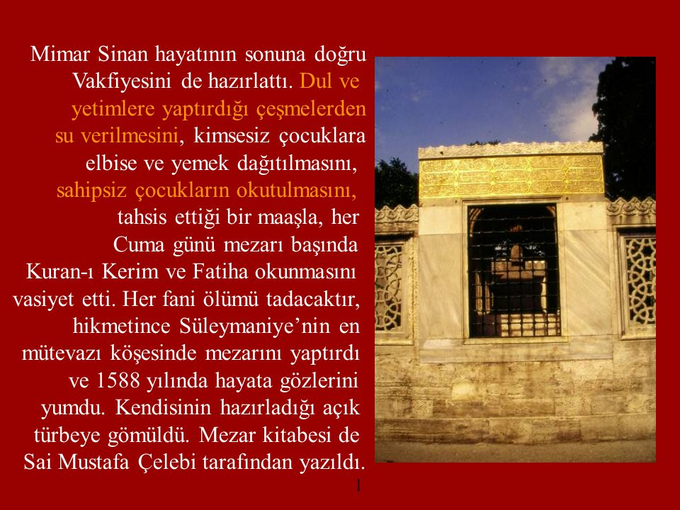 Mimar Sinan hayatının sonuna doğru Vakfiyesini de hazırlattı. Dul ve