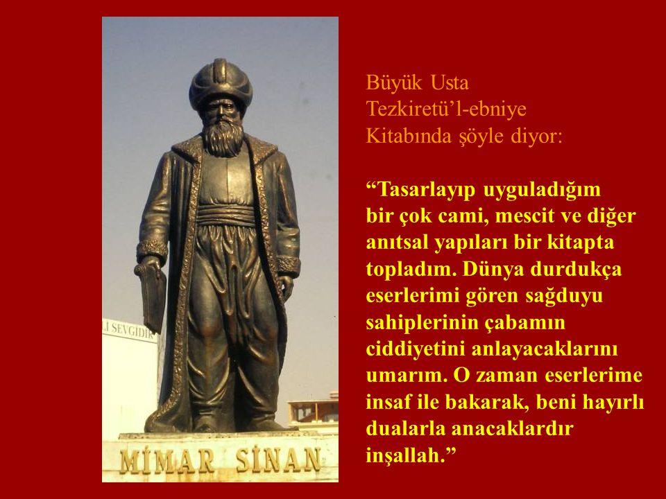 Büyük Usta Tezkiretü'l-ebniye. Kitabında şöyle diyor: Tasarlayıp uyguladığım. bir çok cami, mescit ve diğer.