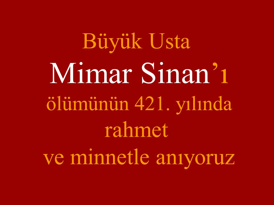 Mimar Sinan'ı Büyük Usta rahmet ve minnetle anıyoruz