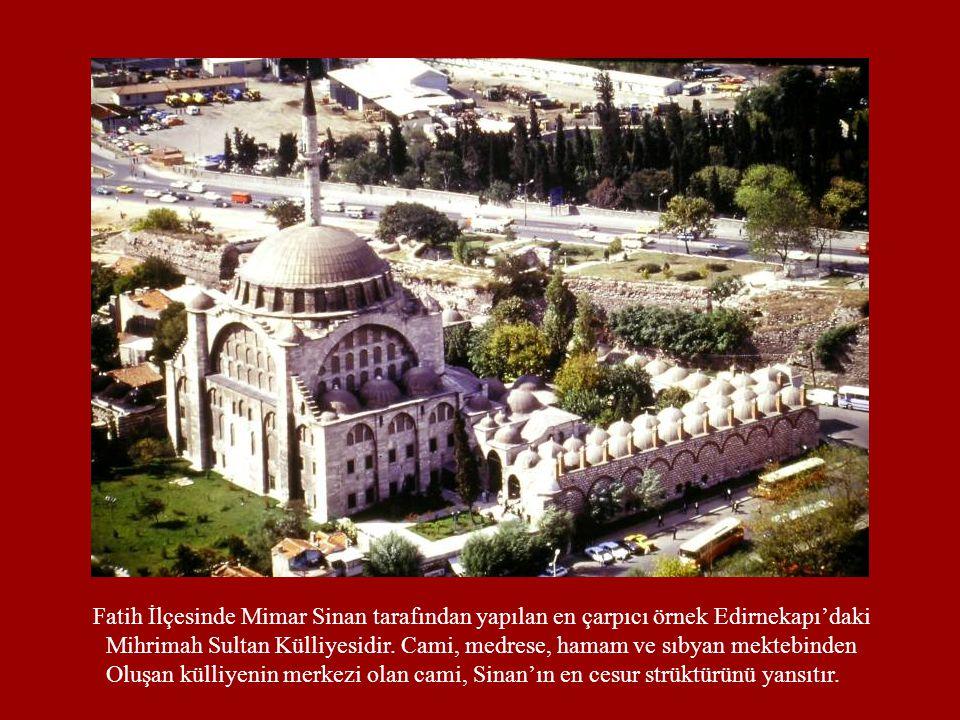 Fatih İlçesinde Mimar Sinan tarafından yapılan en çarpıcı örnek Edirnekapı'daki